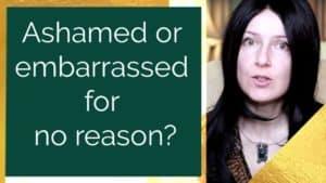 Ashamed for no reason?