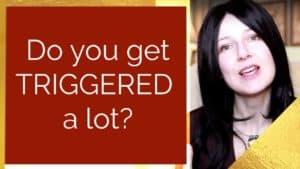 Do you get triggered a lot?