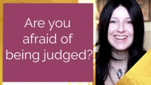 Are you afraid of being judged?